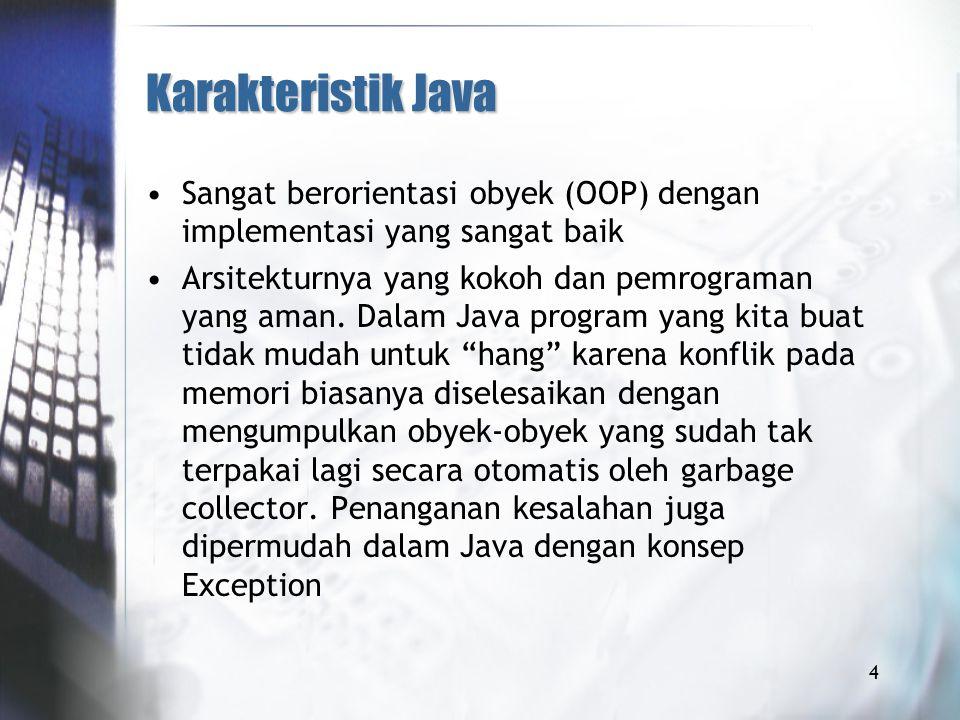 Karakteristik Java Sangat berorientasi obyek (OOP) dengan implementasi yang sangat baik.