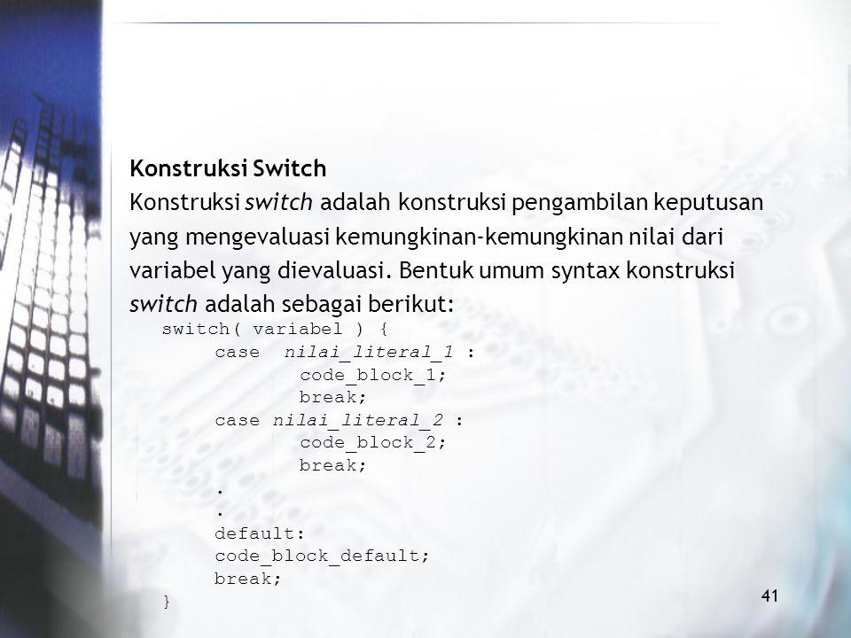 Konstruksi switch adalah konstruksi pengambilan keputusan