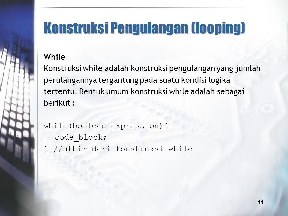 Konstruksi Pengulangan (looping)