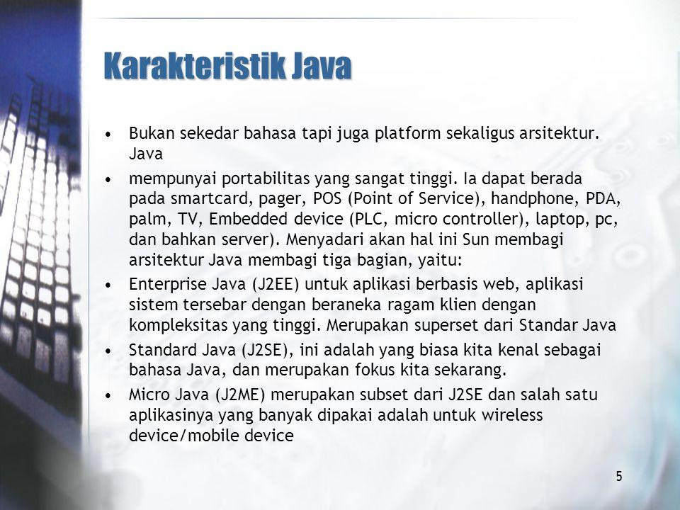 Karakteristik Java Bukan sekedar bahasa tapi juga platform sekaligus arsitektur. Java.