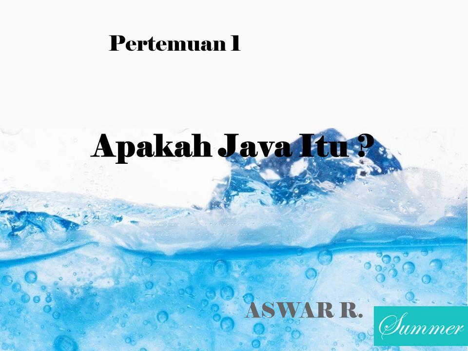 Pertemuan 1 Apakah Java Itu ASWAR R.