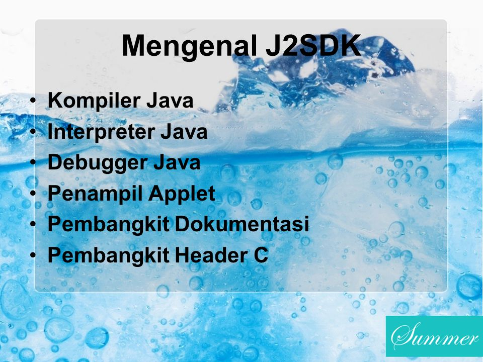 Mengenal J2SDK Kompiler Java Interpreter Java Debugger Java