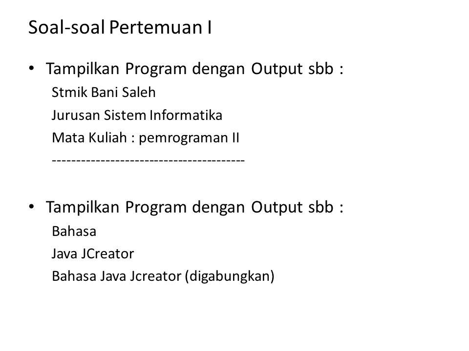 Soal-soal Pertemuan I Tampilkan Program dengan Output sbb :