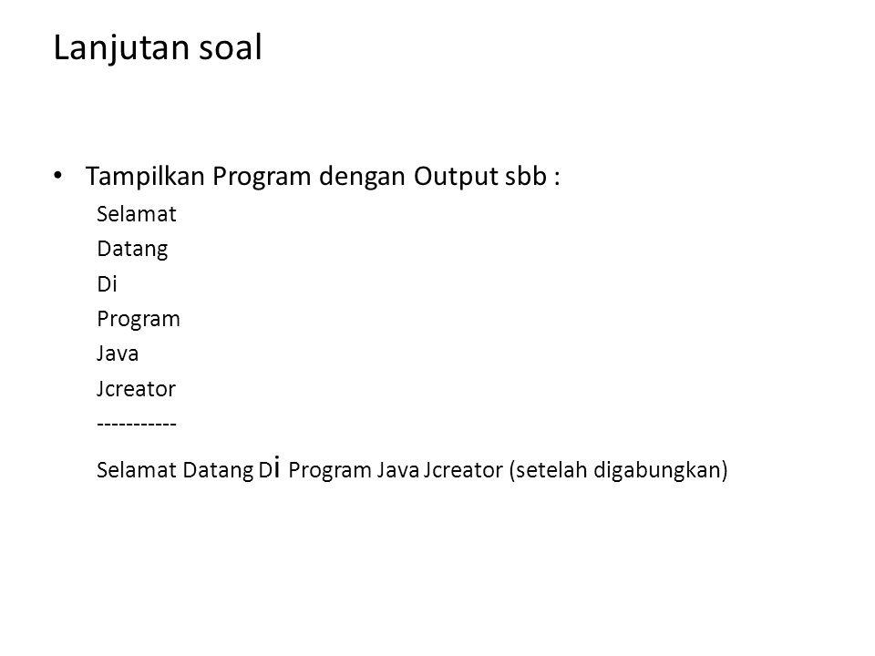 Lanjutan soal Tampilkan Program dengan Output sbb : Selamat Datang Di