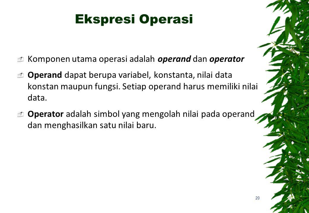 Ekspresi Operasi Komponen utama operasi adalah operand dan operator