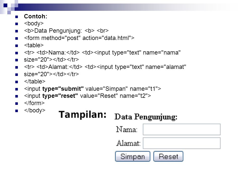 Contoh: <body> <b>Data Pengunjung: <b> <br> <form method= post action= data.html > <table>
