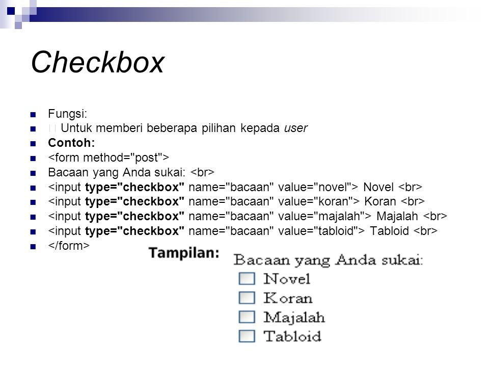 Checkbox Fungsi:  Untuk memberi beberapa pilihan kepada user Contoh: