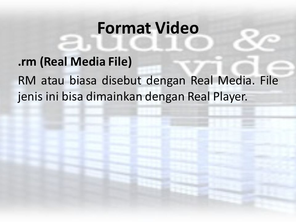 Format Video .rm (Real Media File) RM atau biasa disebut dengan Real Media.