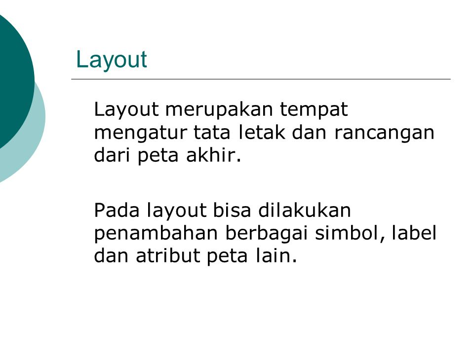 Layout Layout merupakan tempat mengatur tata letak dan rancangan dari peta akhir.