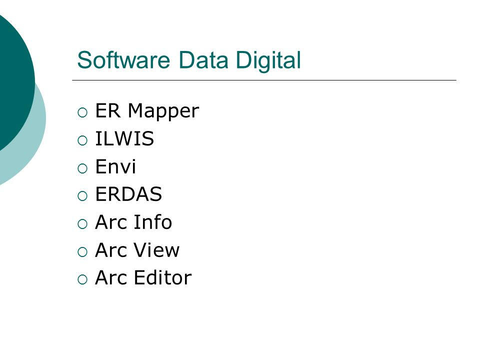 Software Data Digital ER Mapper ILWIS Envi ERDAS Arc Info Arc View