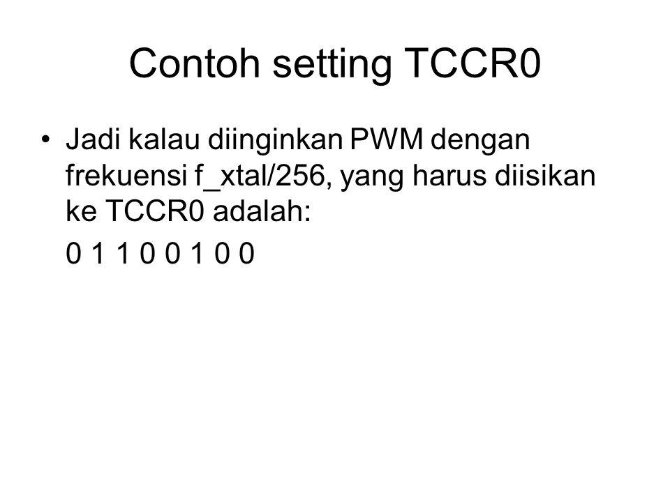 Contoh setting TCCR0 Jadi kalau diinginkan PWM dengan frekuensi f_xtal/256, yang harus diisikan ke TCCR0 adalah: