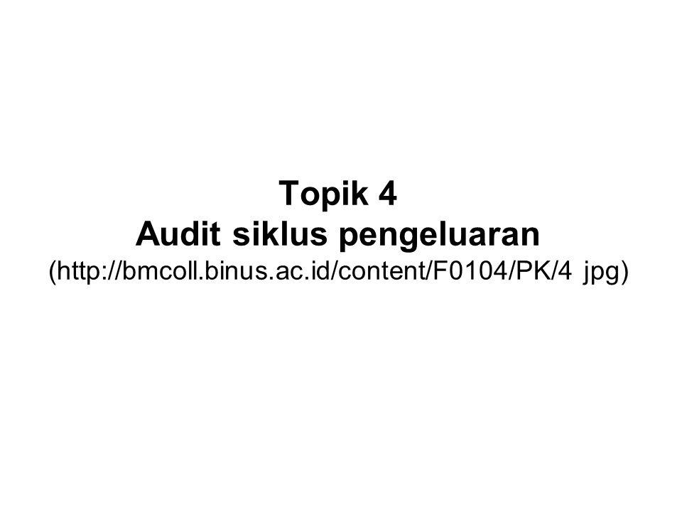 Topik 4 Audit siklus pengeluaran (http://bmcoll. binus. ac