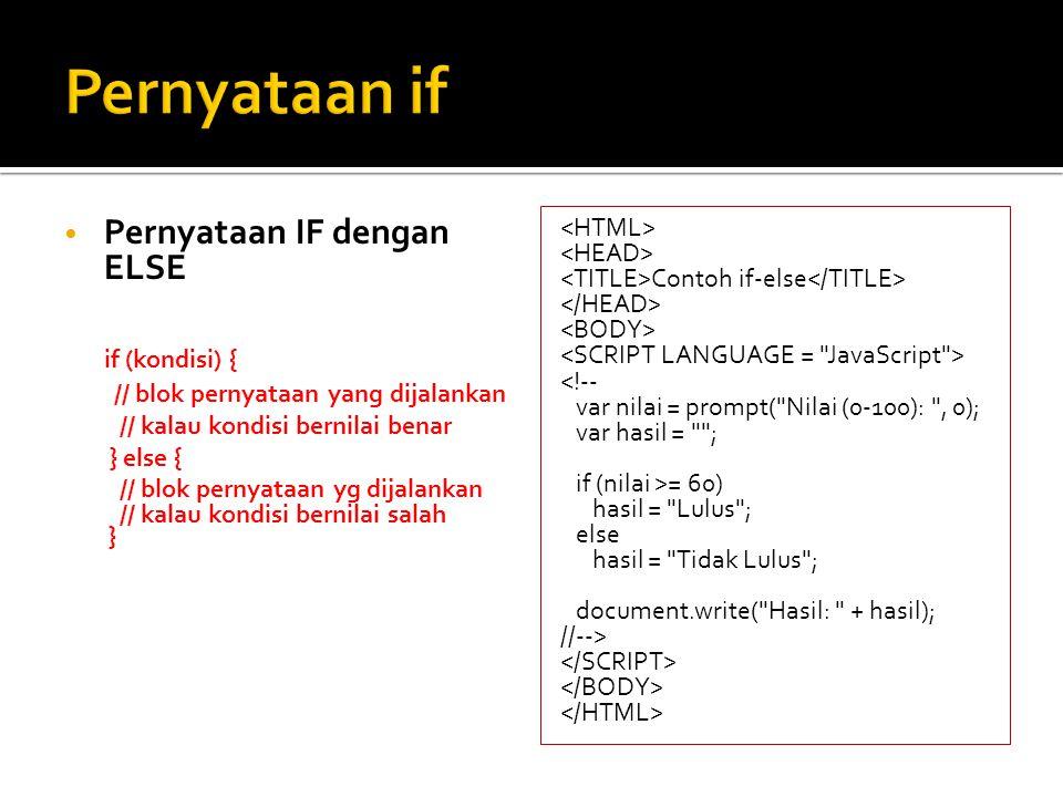 Pernyataan if Pernyataan IF dengan ELSE if (kondisi) {