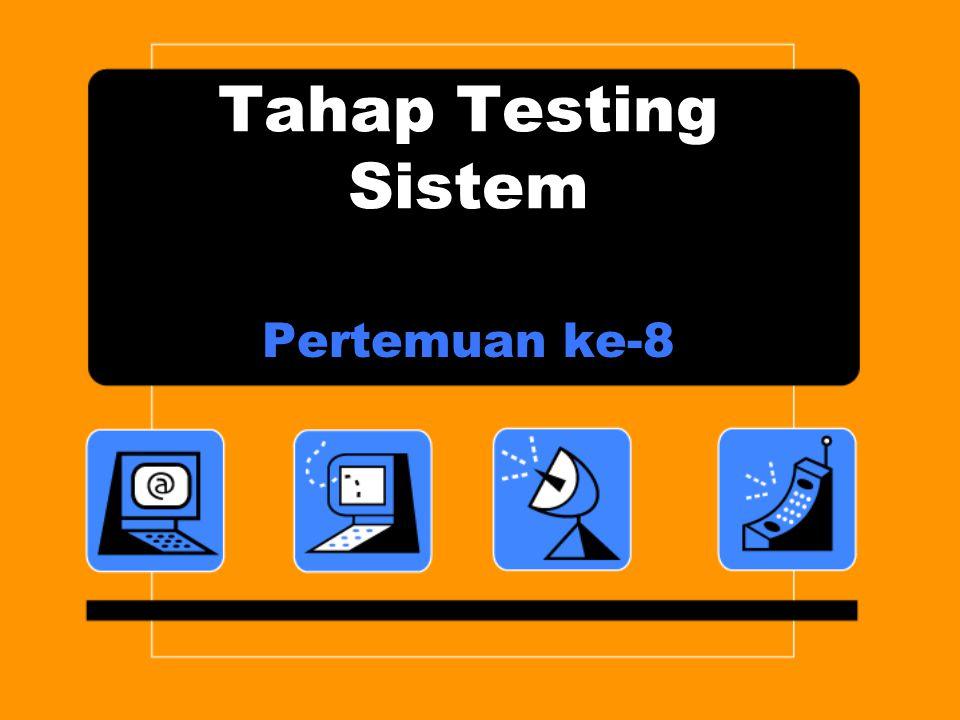 Tahap Testing Sistem Pertemuan ke-8