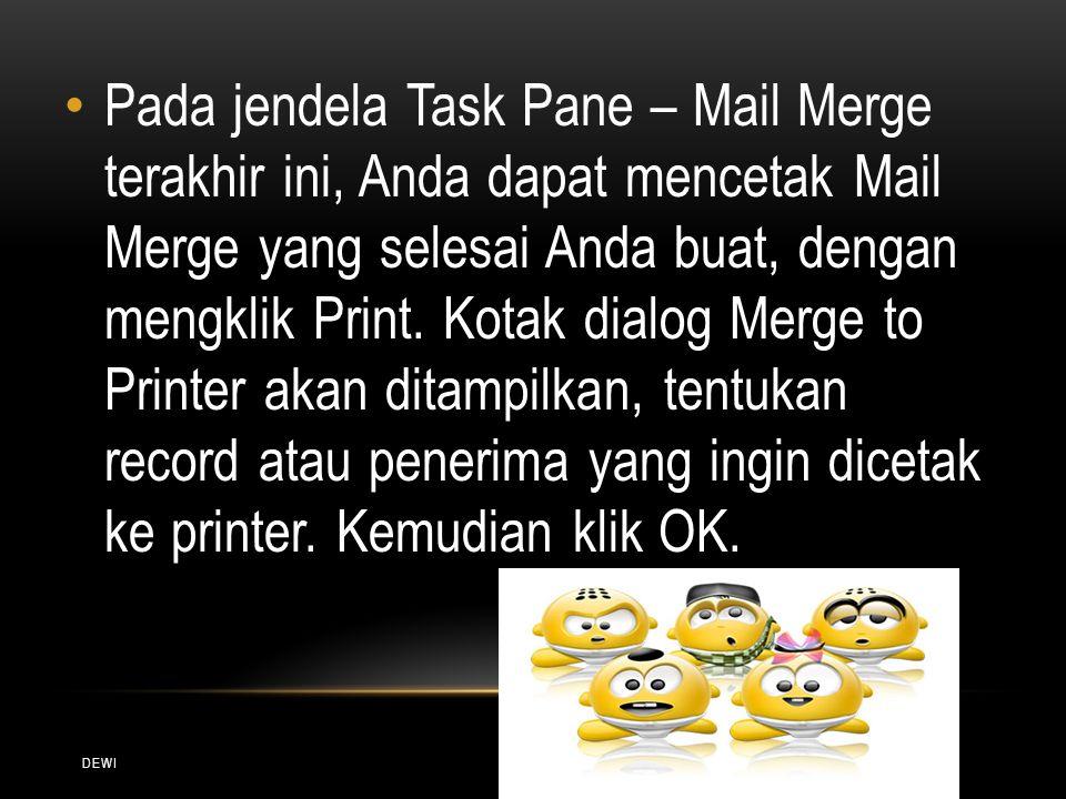 Pada jendela Task Pane – Mail Merge terakhir ini, Anda dapat mencetak Mail Merge yang selesai Anda buat, dengan mengklik Print. Kotak dialog Merge to Printer akan ditampilkan, tentukan record atau penerima yang ingin dicetak ke printer. Kemudian klik OK.