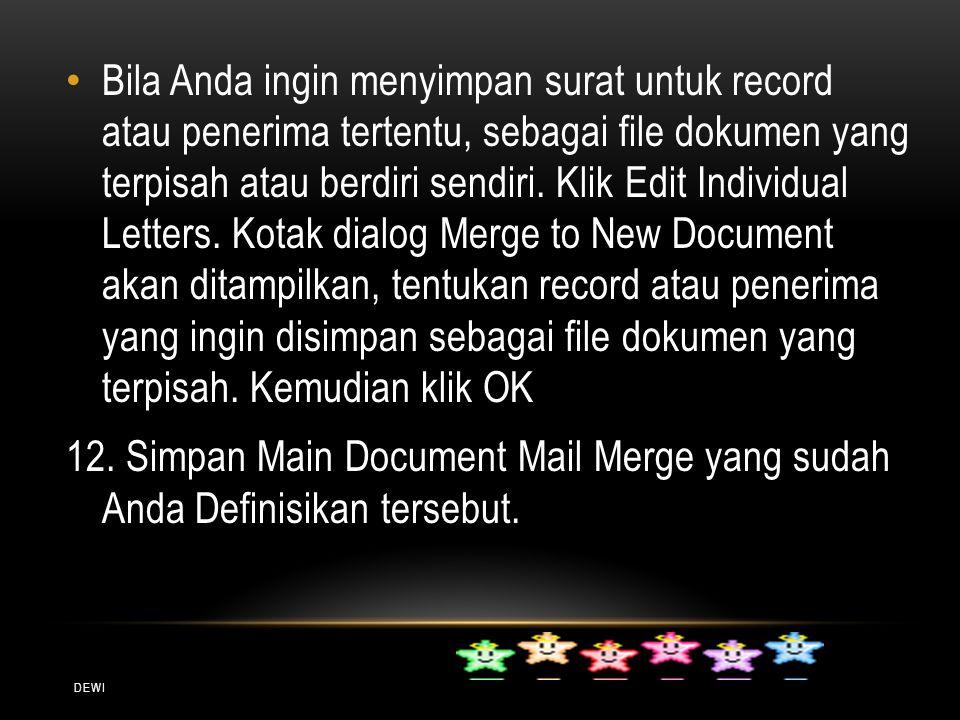 Bila Anda ingin menyimpan surat untuk record atau penerima tertentu, sebagai file dokumen yang terpisah atau berdiri sendiri. Klik Edit Individual Letters. Kotak dialog Merge to New Document akan ditampilkan, tentukan record atau penerima yang ingin disimpan sebagai file dokumen yang terpisah. Kemudian klik OK
