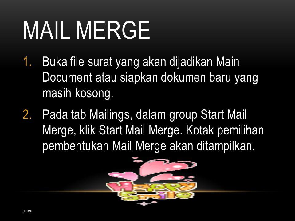 Mail Merge Buka file surat yang akan dijadikan Main Document atau siapkan dokumen baru yang masih kosong.