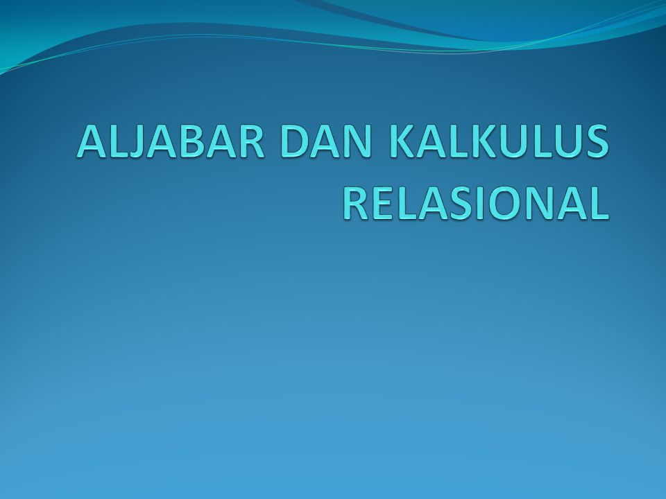 ALJABAR DAN KALKULUS RELASIONAL