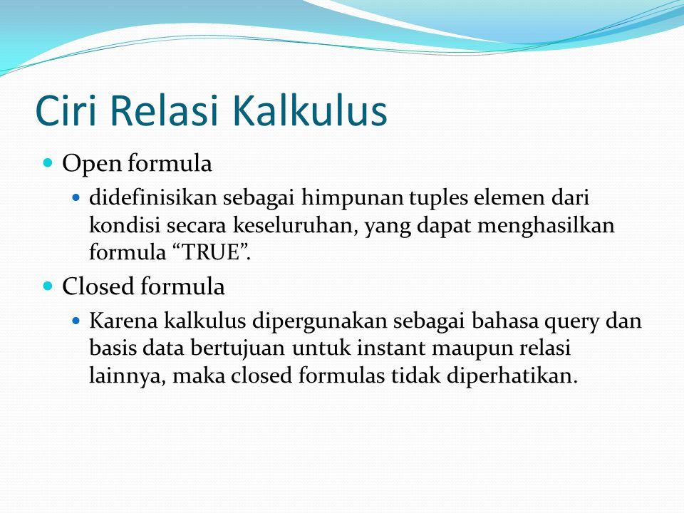 Ciri Relasi Kalkulus Open formula Closed formula