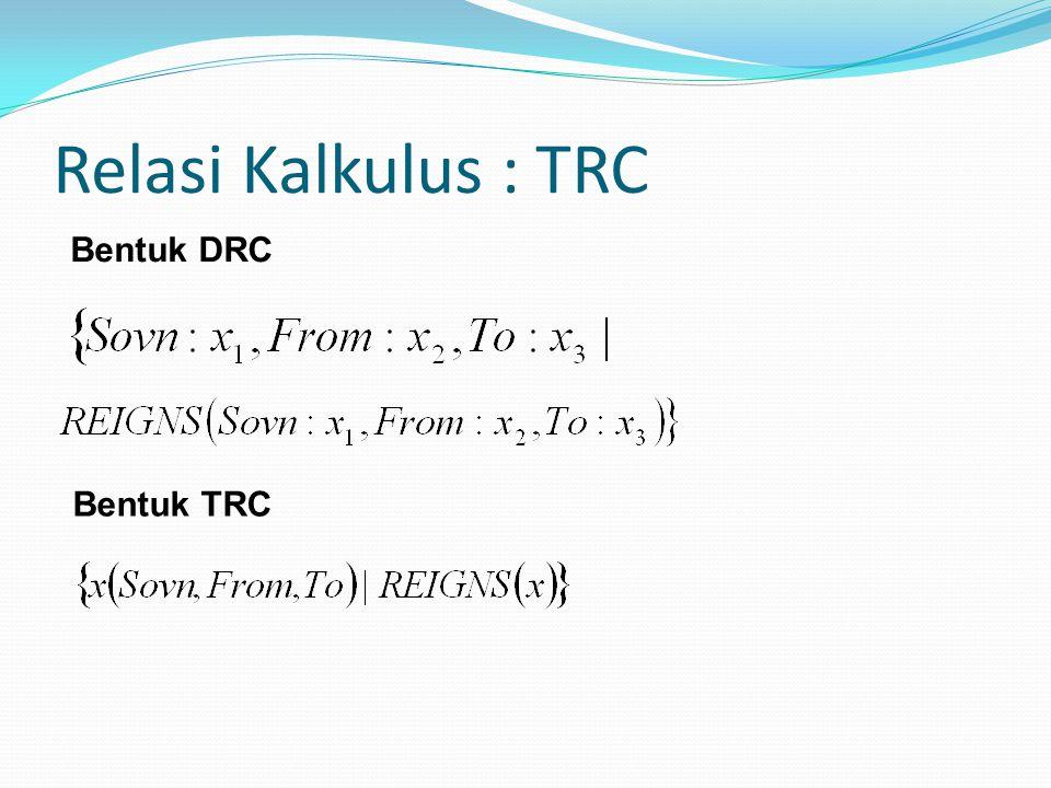 Relasi Kalkulus : TRC Bentuk DRC Bentuk TRC