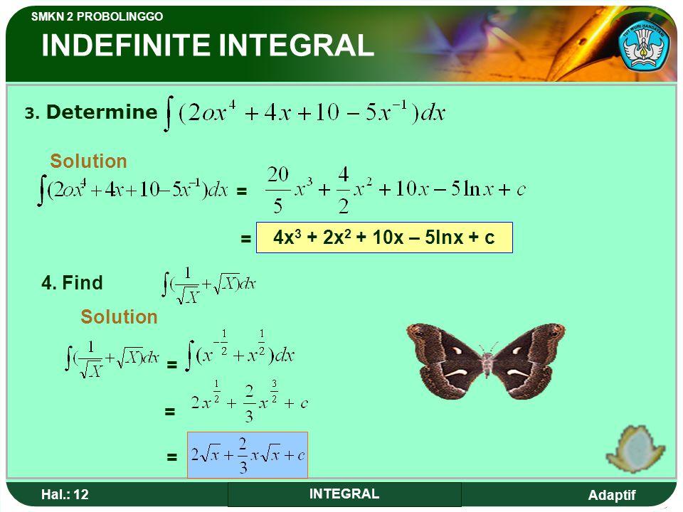 INDEFINITE INTEGRAL = = 4x3 + 2x2 + 10x – 5lnx + c 4. Find Solution =