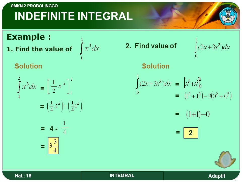INDEFINITE INTEGRAL Example : 2. Find value of Solution Solution = = =