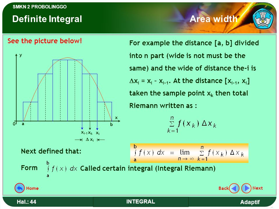 definite integral A definite integral is an integral int_a^bf(x)dx (1) with upper and lower limits if x is restricted to lie on the real line, the definite integral is known as a riemann integral (which is the usual definition encountered in elementary textbooks).