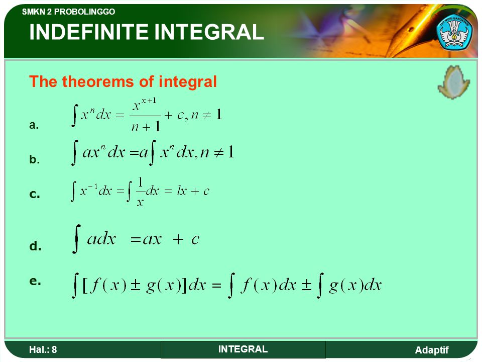 INDEFINITE INTEGRAL The theorems of integral a. b. c. d. e. Hal.: 8