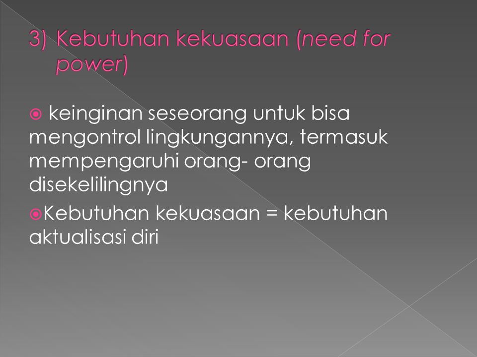 3) Kebutuhan kekuasaan (need for power)