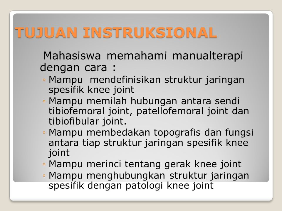 TUJUAN INSTRUKSIONAL Mahasiswa memahami manualterapi dengan cara :
