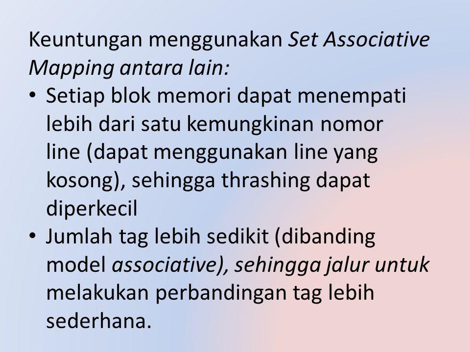 Keuntungan menggunakan Set Associative Mapping antara lain: