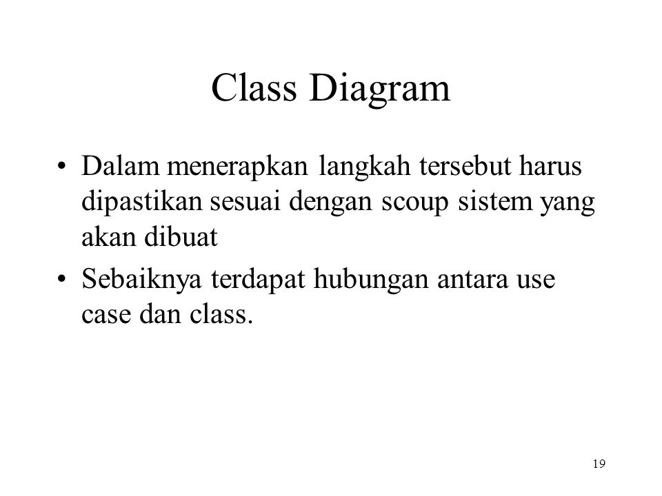 Class Diagram Dalam menerapkan langkah tersebut harus dipastikan sesuai dengan scoup sistem yang akan dibuat.