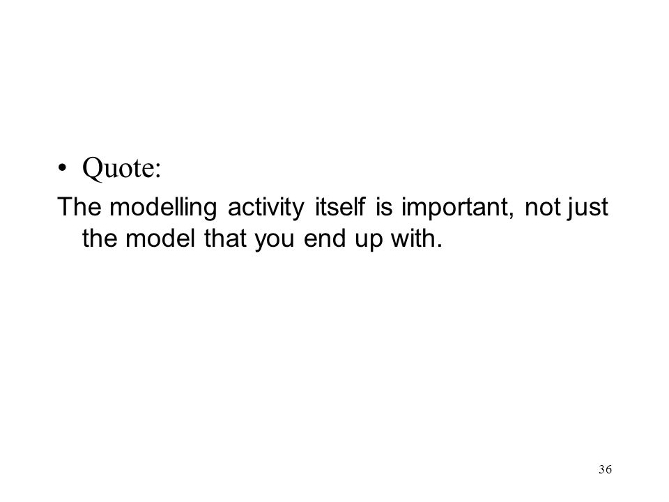 Quote: The modelling activity itself is important, not just the model that you end up with.