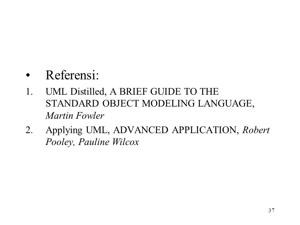 Referensi: UML Distilled, A BRIEF GUIDE TO THE STANDARD OBJECT MODELING LANGUAGE, Martin Fowler.