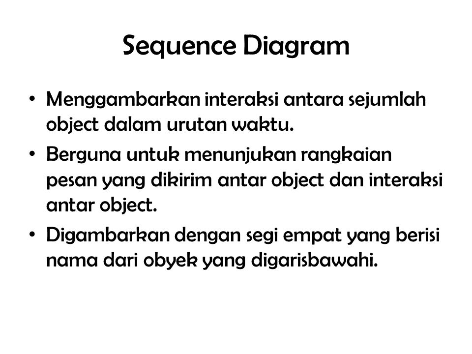 Sequence Diagram Menggambarkan interaksi antara sejumlah object dalam urutan waktu.