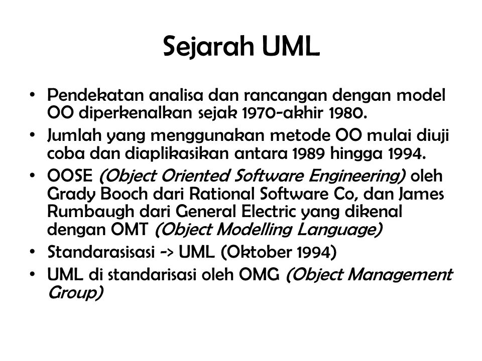 Sejarah UML Pendekatan analisa dan rancangan dengan model OO diperkenalkan sejak 1970-akhir 1980.
