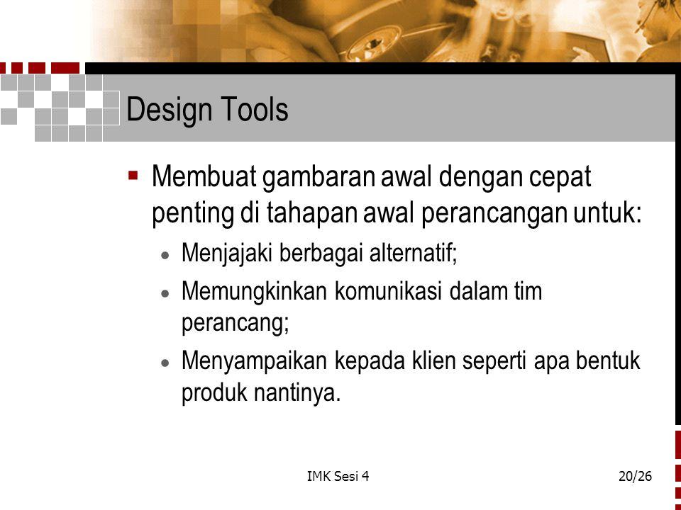 Design Tools Membuat gambaran awal dengan cepat penting di tahapan awal perancangan untuk: Menjajaki berbagai alternatif;