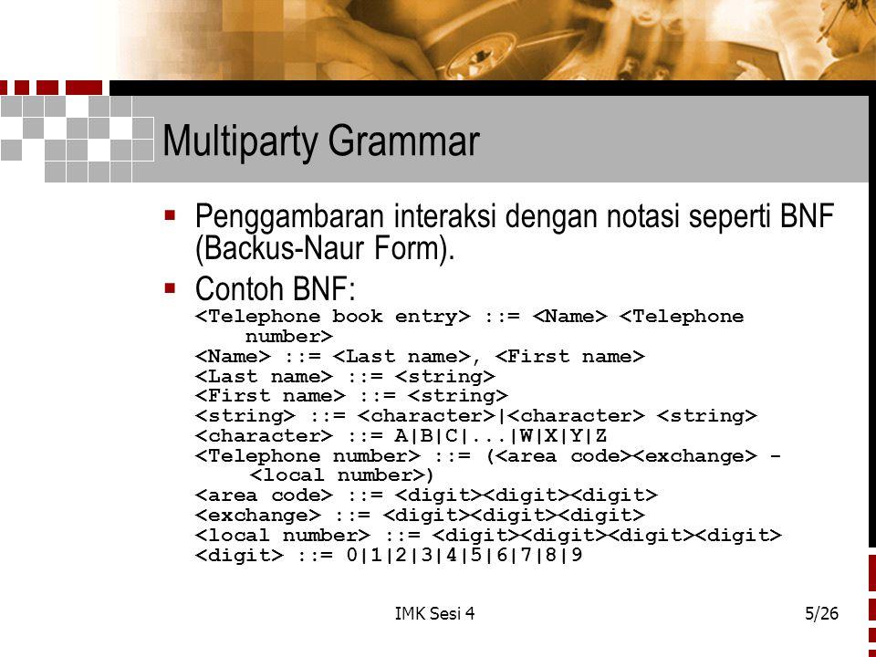 Multiparty Grammar Penggambaran interaksi dengan notasi seperti BNF (Backus-Naur Form).