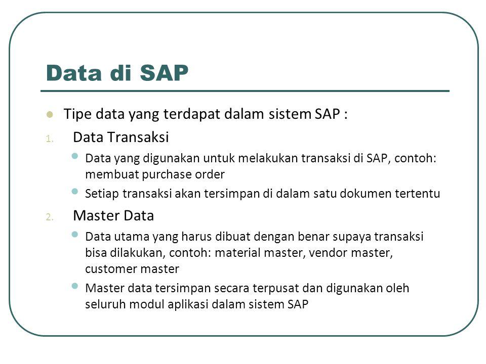 Data di SAP Tipe data yang terdapat dalam sistem SAP : Data Transaksi