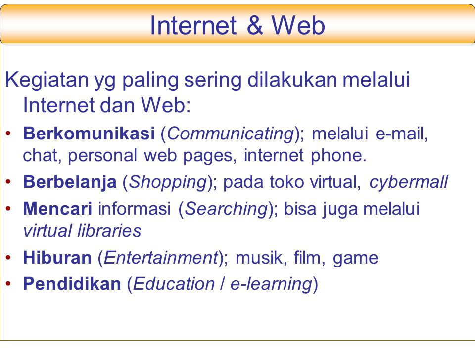Internet & Web Kegiatan yg paling sering dilakukan melalui Internet dan Web: