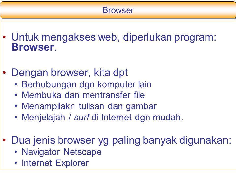 Untuk mengakses web, diperlukan program: Browser.