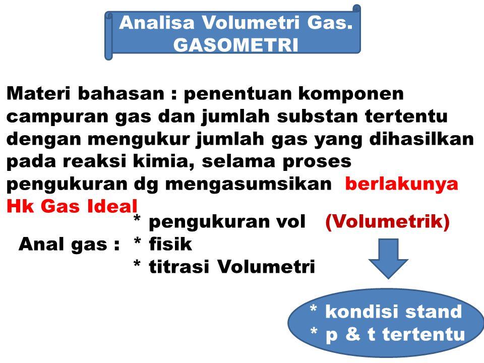 Analisa Volumetri Gas. GASOMETRI. Materi bahasan : penentuan komponen. campuran gas dan jumlah substan tertentu.