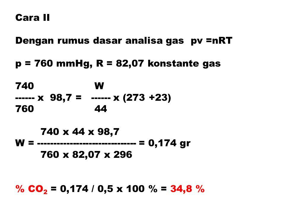 Cara II Dengan rumus dasar analisa gas pv =nRT. p = 760 mmHg, R = 82,07 konstante gas. 740 W.