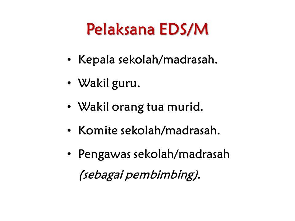 Pelaksana EDS/M Kepala sekolah/madrasah. Wakil guru.