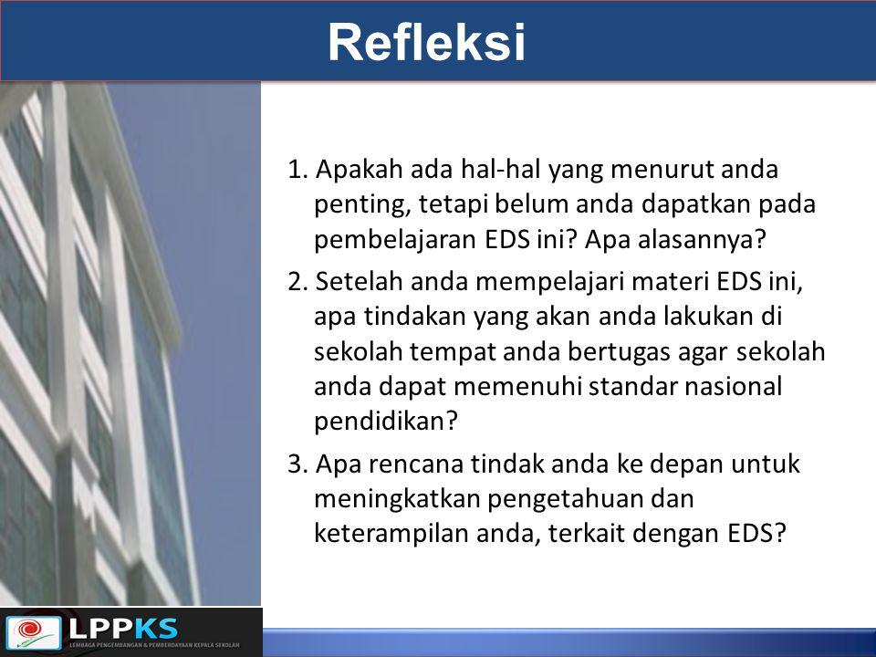 Refleksi 1. Apakah ada hal-hal yang menurut anda penting, tetapi belum anda dapatkan pada pembelajaran EDS ini Apa alasannya