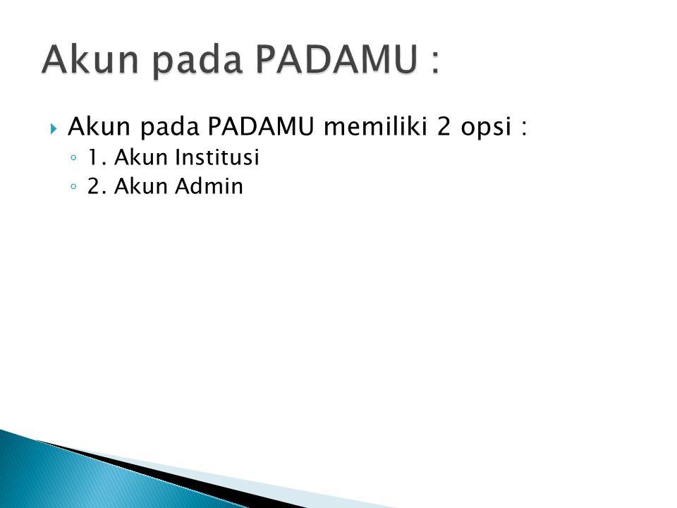 Akun pada PADAMU : Akun pada PADAMU memiliki 2 opsi :