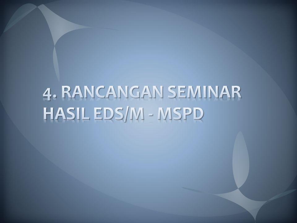 4. RANCANGAN SEMINAR HASIL EDS/M - MSPD
