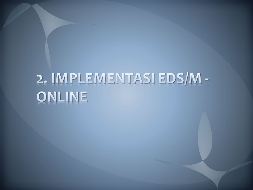 2. IMPLEMENTASI EDS/M - ONLINE