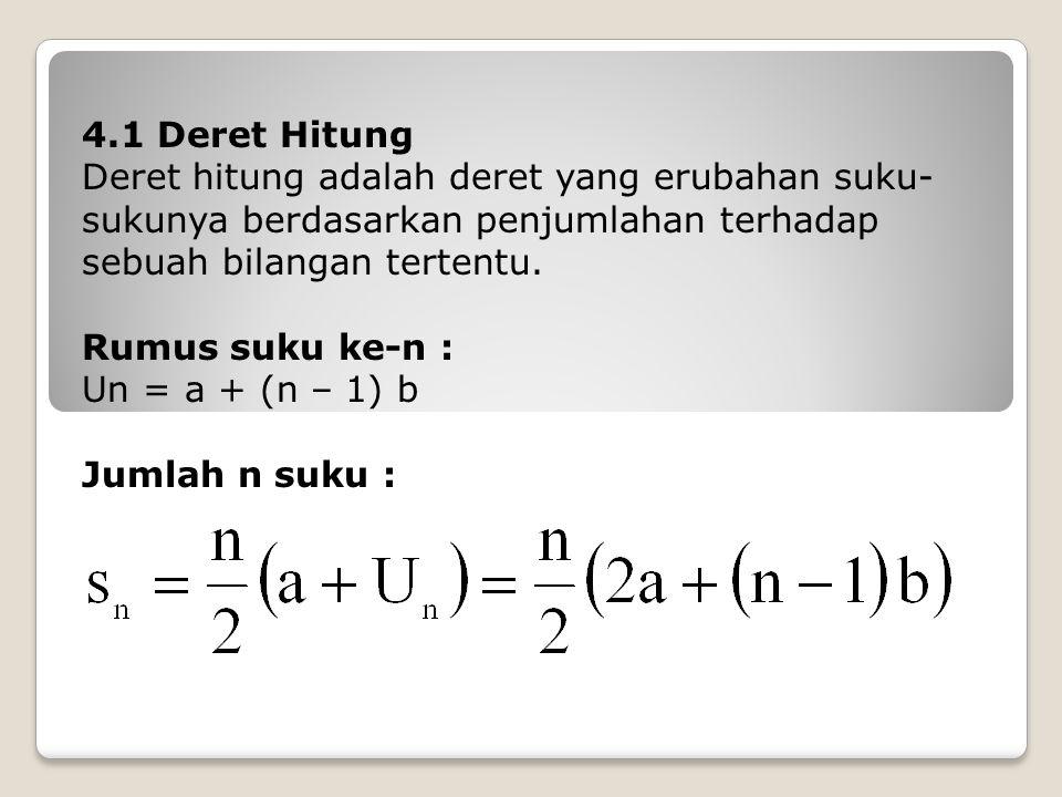 4.1 Deret Hitung Deret hitung adalah deret yang erubahan suku-sukunya berdasarkan penjumlahan terhadap sebuah bilangan tertentu.