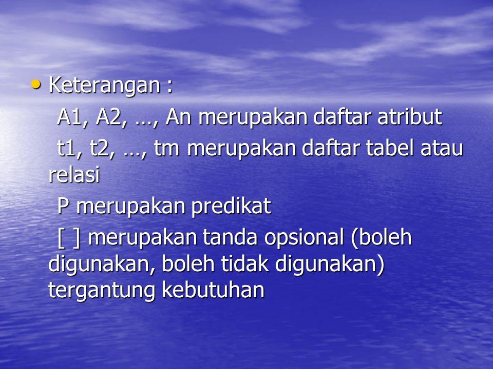 Keterangan : A1, A2, …, An merupakan daftar atribut. t1, t2, …, tm merupakan daftar tabel atau relasi.